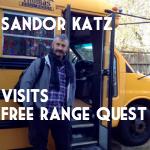 Sandor Katz visits Free Range Quest
